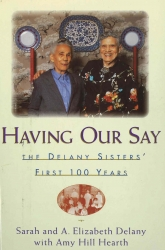 HAVING OUR SAY The Delany Sisters' First 100 Years—Hardcover 1st Edition!