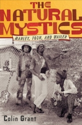 THE NATURAL MYSTICS (Marley, Tosh, and Wailer) by Colin Grant—First Edition Hardcover