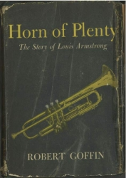 Horn of Plenty: The Louis Armstrong Story by Robert Goffin