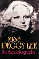 MISS PEGGY LEE: AN AUTOBIOGRAPHY Hardcover First Edition!!