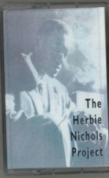 THE JAZZ COMPOSERS COLLECTIVE The Herbie Nichols Project cassette release!