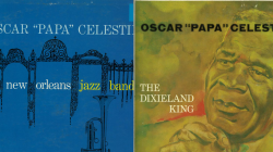 "BOTH(!) Tribute albums to New Orleans Jazz pioneer, OSCAR ""Papa"" CELESTIN"