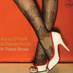 """In These Shoes"" CD (SIGNED by CLAUDIA ACUNA and ARTURO O'FARRILL)"