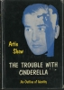 ARTIE SHAW's autobiography—The Trouble With Cinderella 1st Edition Hardcover