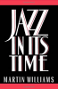 JAZZ IN ITS TIME by Martin Williams paperback edition!