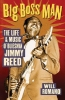 BIG BOSS MAN: LIFE AND MUSIC OF JIMMY REED by Will Romano
